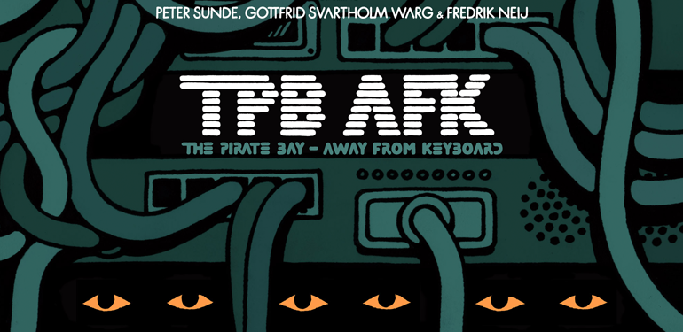 TPB AFK (The Pirate Bay Away From Keyboard).